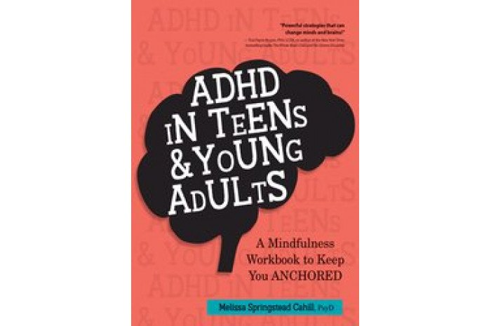 ADHD in Teens & Young Adults: A Mindfulness Based Workbook to Keep You ANCHORED