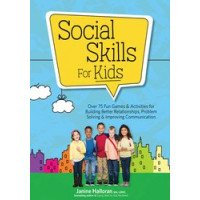 Social Skills for Kids: Over 75 Fun Games & Activities for Building Better Relationships
