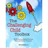 The Challenging Child Toolbox: 75 Mindfulness-Based Practices, Tools and Tips for Therapists