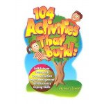 104 Activities That Build: Self-Esteem, Teamwork, Communication