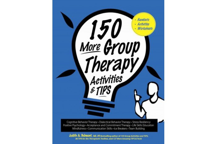 150 More Group Therapy Activities & Tips: Handouts, Activities, Worksheets