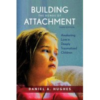 Building the Bonds of Attachment: Awakening Love in Deeply Traumatized Children