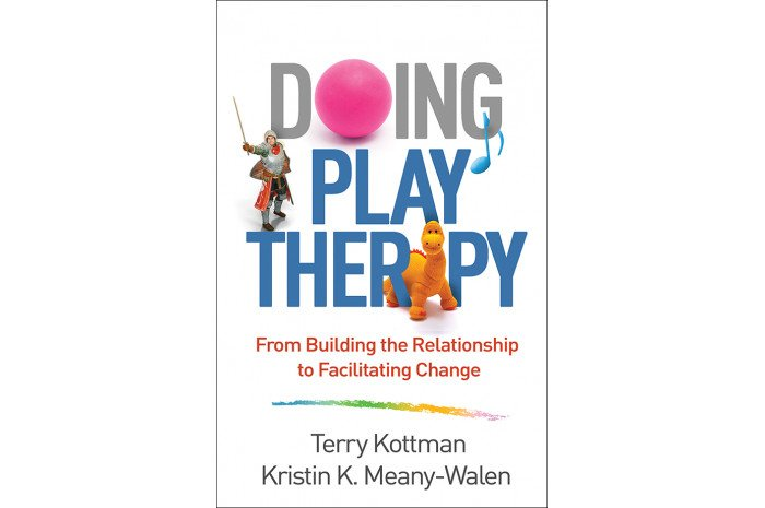 Doing Play Therapy: From Building the Relationship to Facilitating Change