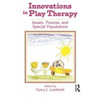 Innovations in Play Therapy: Issues, Process, and Special Populations