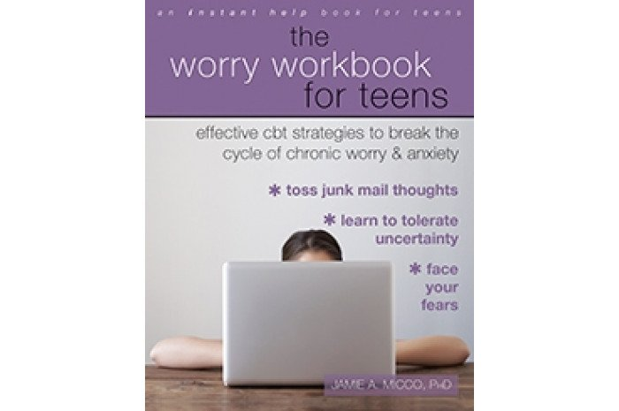 The Worry Workbook for Teens: Effective CBT Strategies to Break the Cycle of Worry