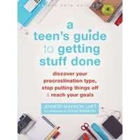 A Teen's Guide to Getting Stuff Done: Stop Putting Things Off, and Reach Your Goals
