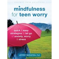 Mindfulness for Teen Worry: Quick and Easy Strategies to Let Go of Anxiety, Worry, and Stress