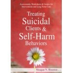 Treating Suicidal Clients & Self-Harm Behaviors: Assessments, Worksheets & Guides for Interventions