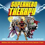 Superhero Therapy: Mindfulness Skills to Help Teens Deal with Anxiety, Depression, & Trauma