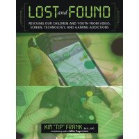 Lost and Found: Rescuing Our Children and Youth from Video, Screen, Technology and Gaming Addiction