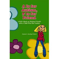 A Is for Autism, F Is for Friend: A Kid's Book on Making Friends With a Child Who Has Autism