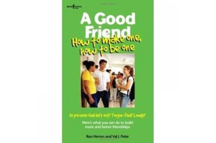 A Good Friend: How to Make One, How to Be One