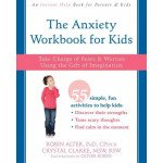 The Anxiety Workbook for Kids: Take Charge of Fears & Worries Using the Gift of Imagination