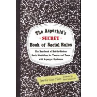 The Asperkid's-Secret-Book of Social Rules: The Handbook of Not-So-Obvious Social Guidelines for Tweens and Teens