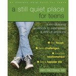 A Still Quiet Place for Teens: A Mindfulness Workbook to Ease Stress & Difficult Emotions