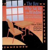The Boy Who Sat by the Window: Helping Children Cope with Violence
