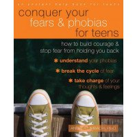 Conquer Your Fears & Phobias for Teens: How to Build Courage & Stop Fear from Holding You Back