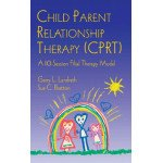 Child Parent Relationship Therapy (CPRT): A Ten-Session Filial Therapy Model (Hardcover)