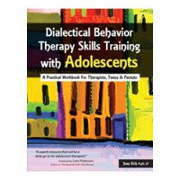 Dialectical Behavior Therapy Skills Training with Adolescents: A Practical Workbook