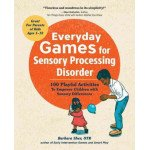 Everyday Games for Sensory Processing Disorder: 100 Playful Activities to Empower Children
