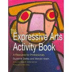 The Expressive Arts Activity Book: A Resource for Professionals