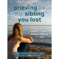 Grieving for the Sibling You Lost: A Teen's Guide to Coping With Grief