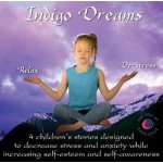Indigo Dreams: 4 Children's Stories Designed to Decrease Stress And Anxiety CD