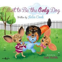 I Want to Be the Only Dog: A Story About Sibling Rivalry