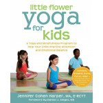 Little Flower Yoga for Kids: A Program to Help Your Child Improve Attention and Emotional Balance