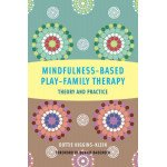 Mindfulness-Based Play-Family Therapy: Theory and Practice