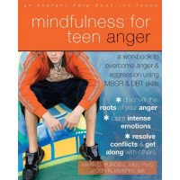 Mindfulness for Teen Anger: A Workbook to Overcome Anger and Aggression