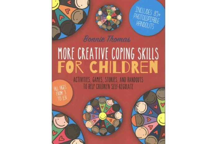 More Creative Coping Skills for Children: Activities, Games, Stories, and Handouts to Help Children Self Regulate