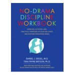 No-Drama Discipline Workbook Exercises, Activities, and Practical Strategies to Calm The Chaos