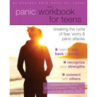 The Panic Workbook for Teens: Breaking the Cycle of Fear, Worry, & Panic Attacks