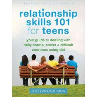 Relationship Skills 101 for Teens: Dealing With Daily Drama Stress & Difficult Emotions Using DBT
