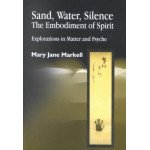 Sand, Water, Silence: The Embodiment of Spirit: Explorations in Matter and Psyche