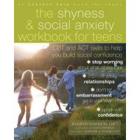 Shyness and Social Anxiety Workbook for Teens: CBT and ACT Skills to Build Social Confidence