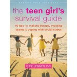 The Teen Girl's Survival Guide: 10 Tips for Making Friends, Avoiding Drama & Coping With Social Stress