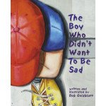 The Boy Who Didn't Want to Be Sad (hardcover)