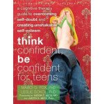 Think Confident, Be Confident for Teens: A Cognitive Therapy Guide for Self-Esteem