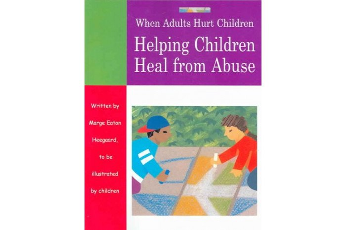 When Adults Hurt Children: Helping Children Heal From Abuse