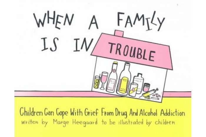 When a Family Is in Trouble: Children Can Cope With Grief from Drug and Alcohol Addiction