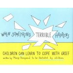 When Something Terrible Happens: Children Learn to Cope With Grief