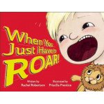 When You Just Have to Roar! (hardcover)