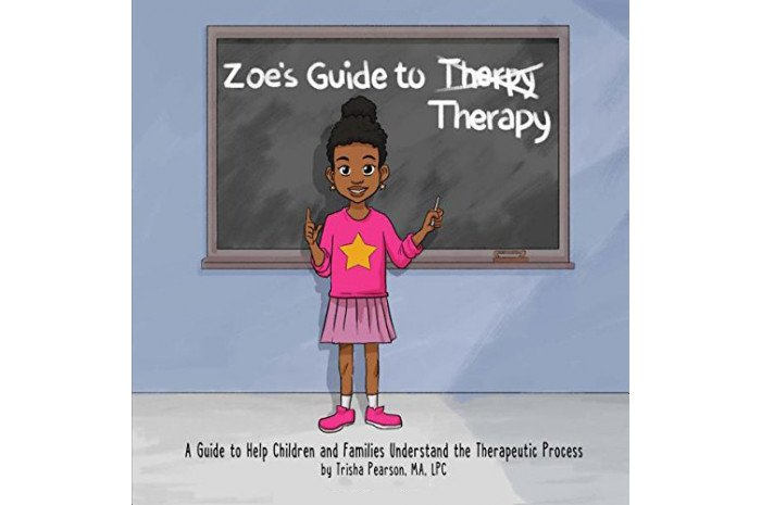 Zoe's Guide to Therapy: A Guide to Help Children and Families Understand the Therapeutic Process