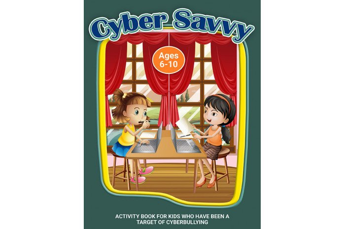 Cyber Savvy: A Workbook for Kids Who Have Been a Target of Cyberbullying