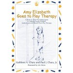 Amy Elizabeth Goes to Play Therapy: Helping Young Children Understand and Benefit from Play Therapy