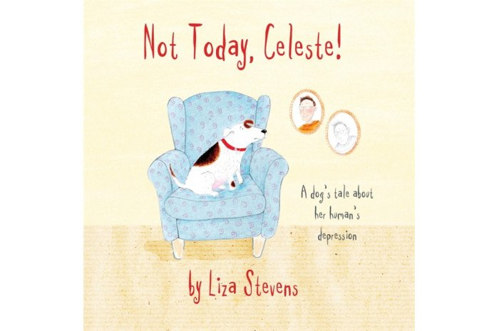 Not Today, Celeste: A Dog's Tale about Her Human's Depression