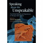 Speaking about the Unspeakable: Non-Verbal Methods and Experiences in Therapy with Children