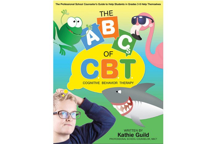 The ABCs of CBT: The Professional School Counselor's Guide